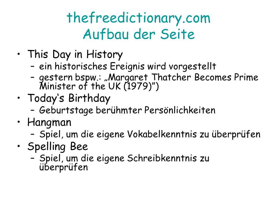 thefreedictionary.com Aufbau der Seite This Day in History –ein historisches Ereignis wird vorgestellt –gestern bspw.: Margaret Thatcher Becomes Prime
