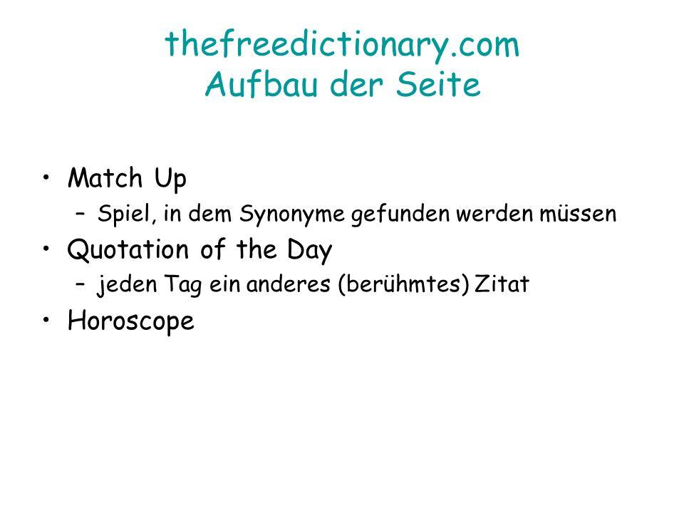 thefreedictionary.com Aufbau der Seite Match Up –Spiel, in dem Synonyme gefunden werden müssen Quotation of the Day –jeden Tag ein anderes (berühmtes) Zitat Horoscope