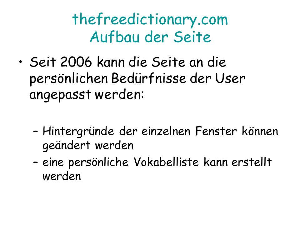 thefreedictionary.com Aufbau der Seite Seit 2006 kann die Seite an die persönlichen Bedürfnisse der User angepasst werden: –Hintergründe der einzelnen Fenster können geändert werden –eine persönliche Vokabelliste kann erstellt werden