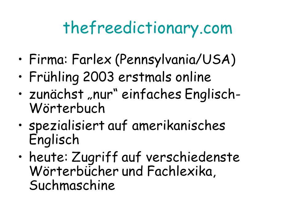 thefreedictionary.com Firma: Farlex (Pennsylvania/USA) Frühling 2003 erstmals online zunächst nur einfaches Englisch- Wörterbuch spezialisiert auf amerikanisches Englisch heute: Zugriff auf verschiedenste Wörterbücher und Fachlexika, Suchmaschine