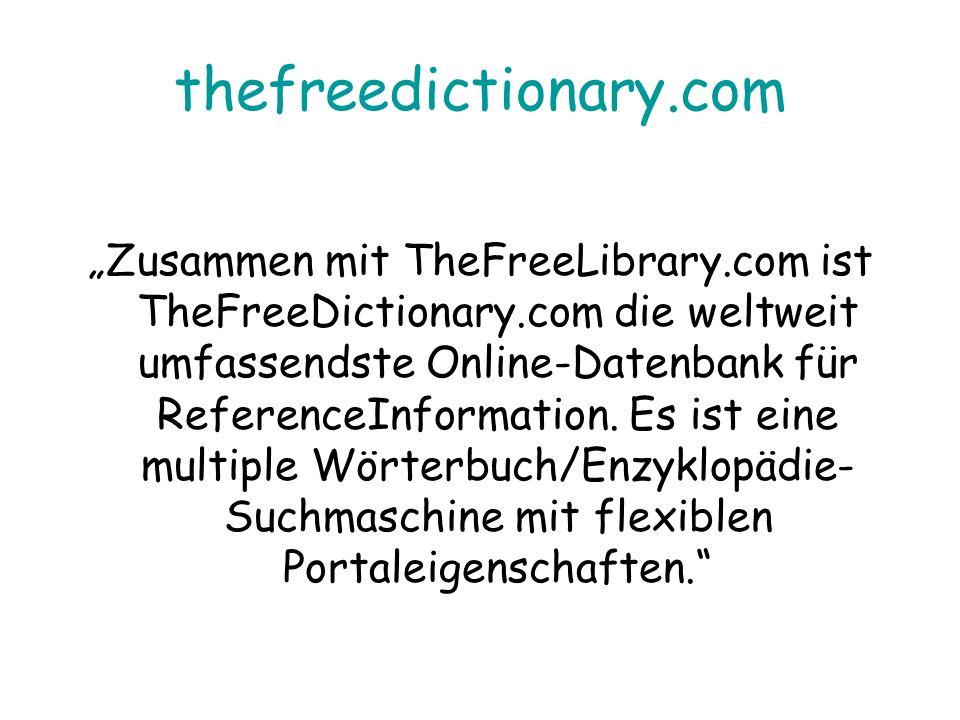 thefreedictionary.com Zusammen mit TheFreeLibrary.com ist TheFreeDictionary.com die weltweit umfassendste Online-Datenbank für ReferenceInformation. E