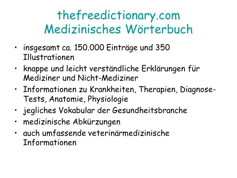 thefreedictionary.com Medizinisches Wörterbuch insgesamt ca. 150.000 Einträge und 350 Illustrationen knappe und leicht verständliche Erklärungen für M