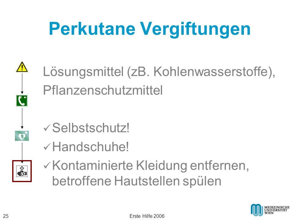 Erste Hilfe 200625 Perkutane Vergiftungen Lösungsmittel (zB. Kohlenwasserstoffe), Pflanzenschutzmittel Selbstschutz! Handschuhe! Kontaminierte Kleidun