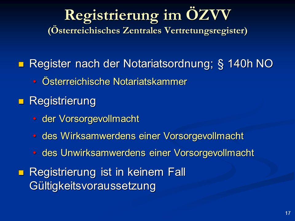 17 Registrierung im ÖZVV (Österreichisches Zentrales Vertretungsregister) Register nach der Notariatsordnung; § 140h NO Register nach der Notariatsord