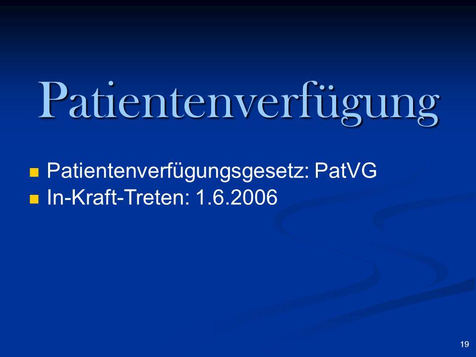 19 Patientenverfügung Patientenverfügungsgesetz: PatVG In-Kraft-Treten: 1.6.2006