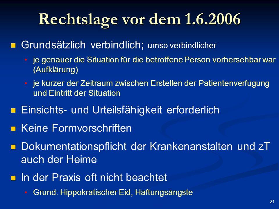21 Rechtslage vor dem 1.6.2006 Grundsätzlich verbindlich; umso verbindlicher je genauer die Situation für die betroffene Person vorhersehbar war (Aufk