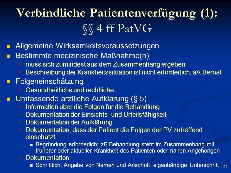 22 Verbindliche Patientenverfügung (1): Verbindliche Patientenverfügung (1): §§ 4 ff PatVG Allgemeine Wirksamkeitsvoraussetzungen Bestimmte medizinisc