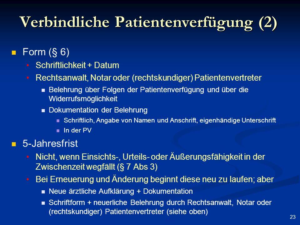 23 Verbindliche Patientenverfügung (2) Form (§ 6) Schriftlichkeit + Datum Rechtsanwalt, Notar oder (rechtskundiger) Patientenvertreter Belehrung über