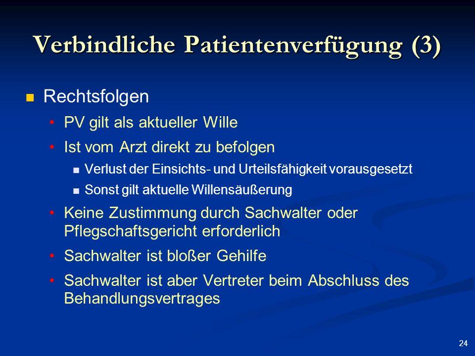 24 Verbindliche Patientenverfügung (3) Rechtsfolgen PV gilt als aktueller Wille Ist vom Arzt direkt zu befolgen Verlust der Einsichts- und Urteilsfähi