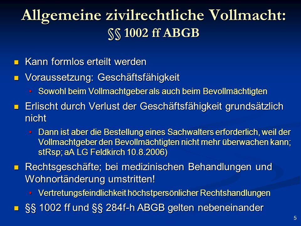5 Allgemeine zivilrechtliche Vollmacht: §§ 1002 ff ABGB Kann formlos erteilt werden Kann formlos erteilt werden Voraussetzung: Geschäftsfähigkeit Vora