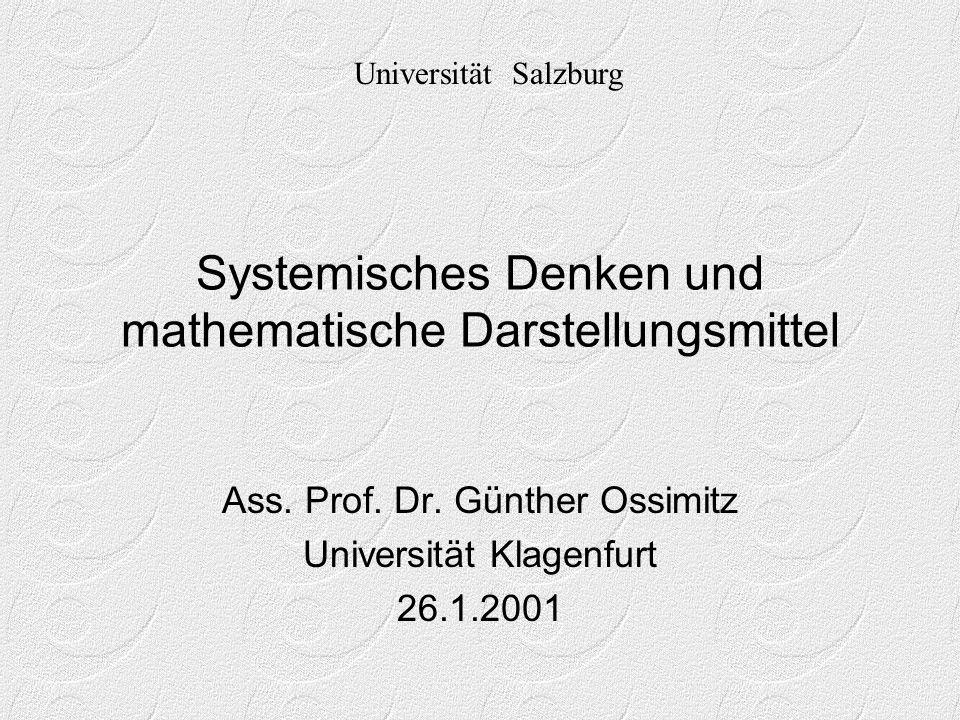 Systemisches Denken und mathematische Darstellungsmittel Ass. Prof. Dr. Günther Ossimitz Universität Klagenfurt 26.1.2001 Universität Salzburg