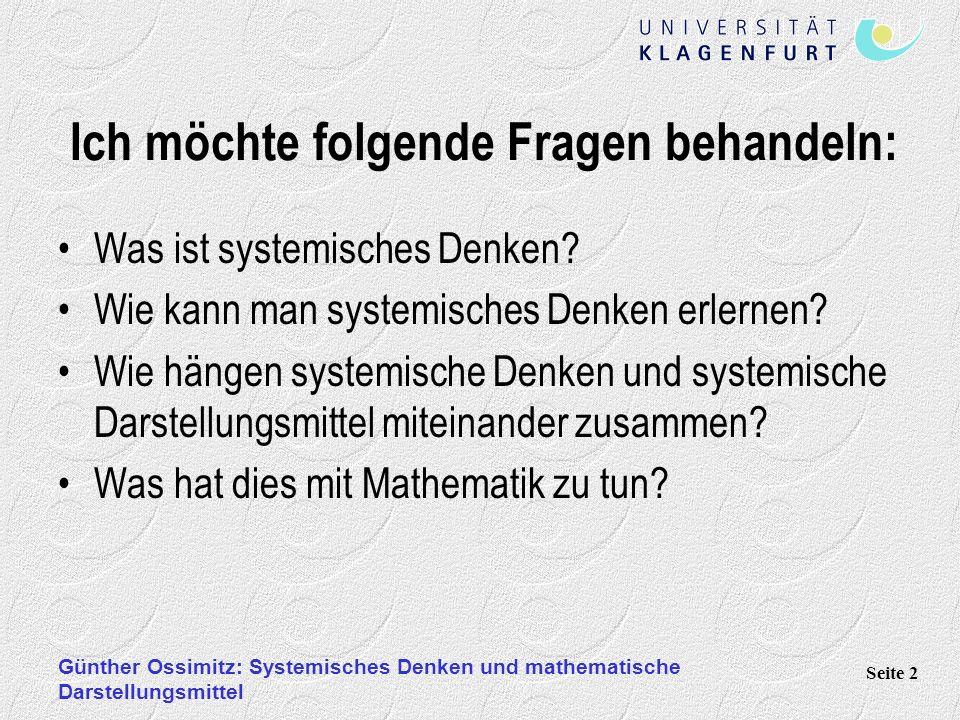 Günther Ossimitz: Systemisches Denken und mathematische Darstellungsmittel Seite 2 Ich möchte folgende Fragen behandeln: Was ist systemisches Denken?