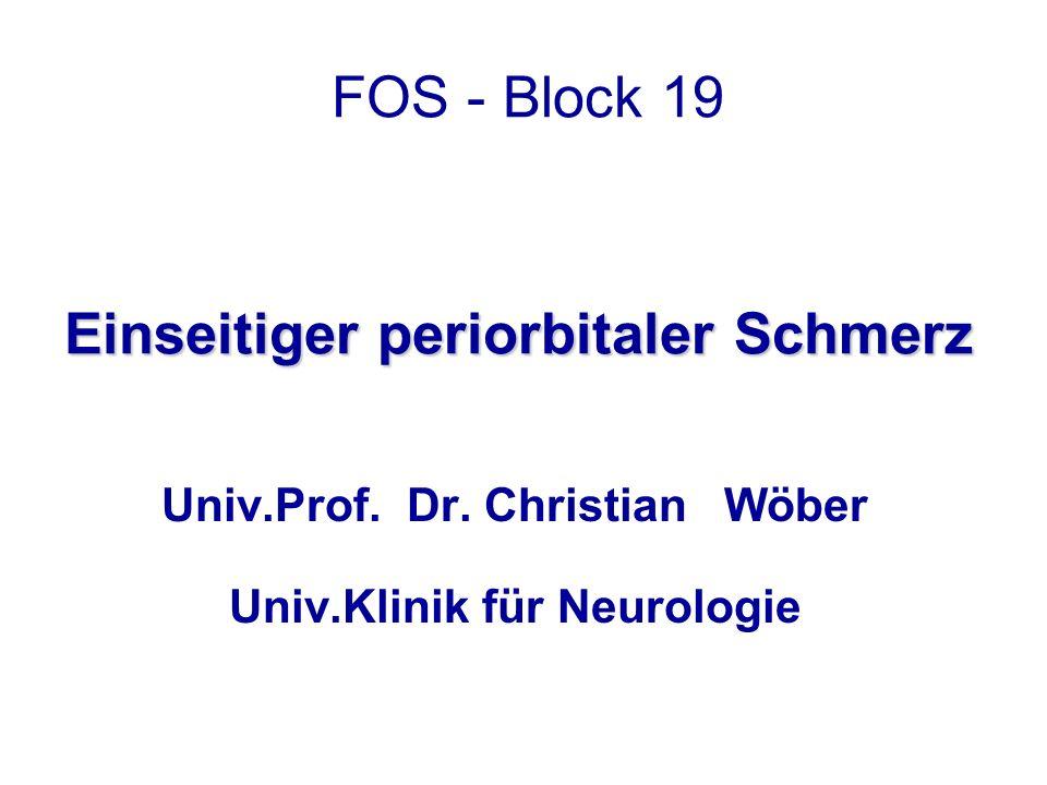 Einseitiger periorbitaler Schmerz FOS - Block 19 Einseitiger periorbitaler Schmerz Univ.Prof.