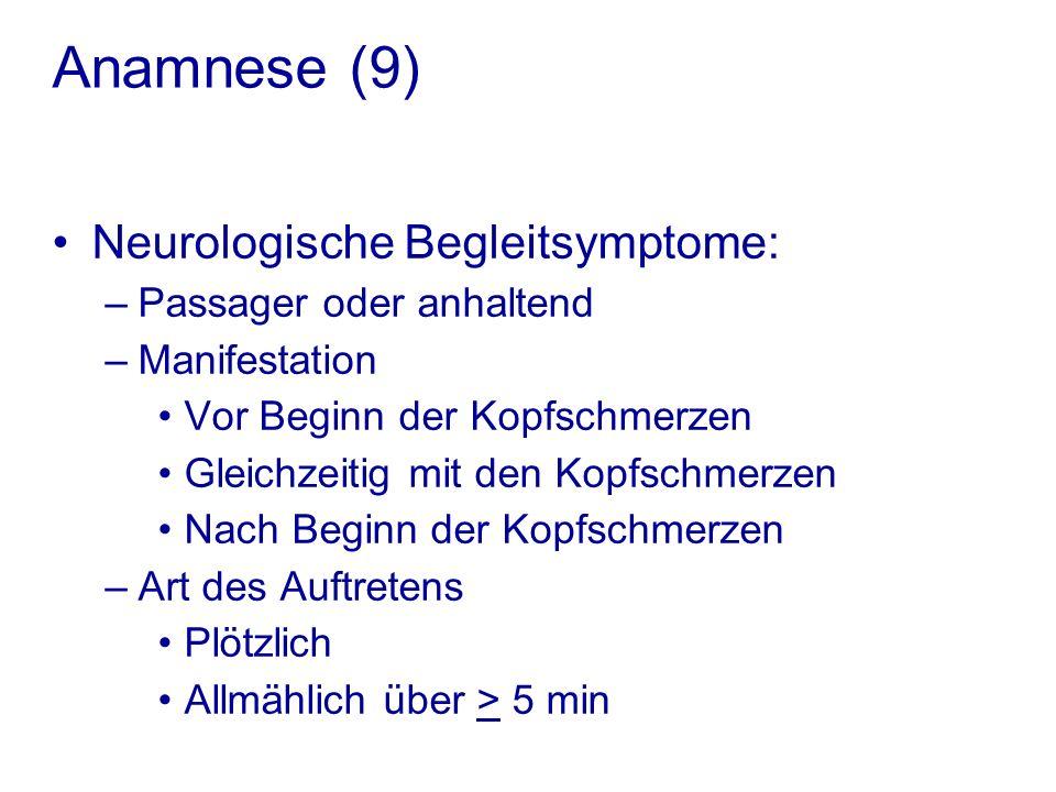 Anamnese (9) Neurologische Begleitsymptome: –Passager oder anhaltend –Manifestation Vor Beginn der Kopfschmerzen Gleichzeitig mit den Kopfschmerzen Nach Beginn der Kopfschmerzen –Art des Auftretens Plötzlich Allmählich über > 5 min