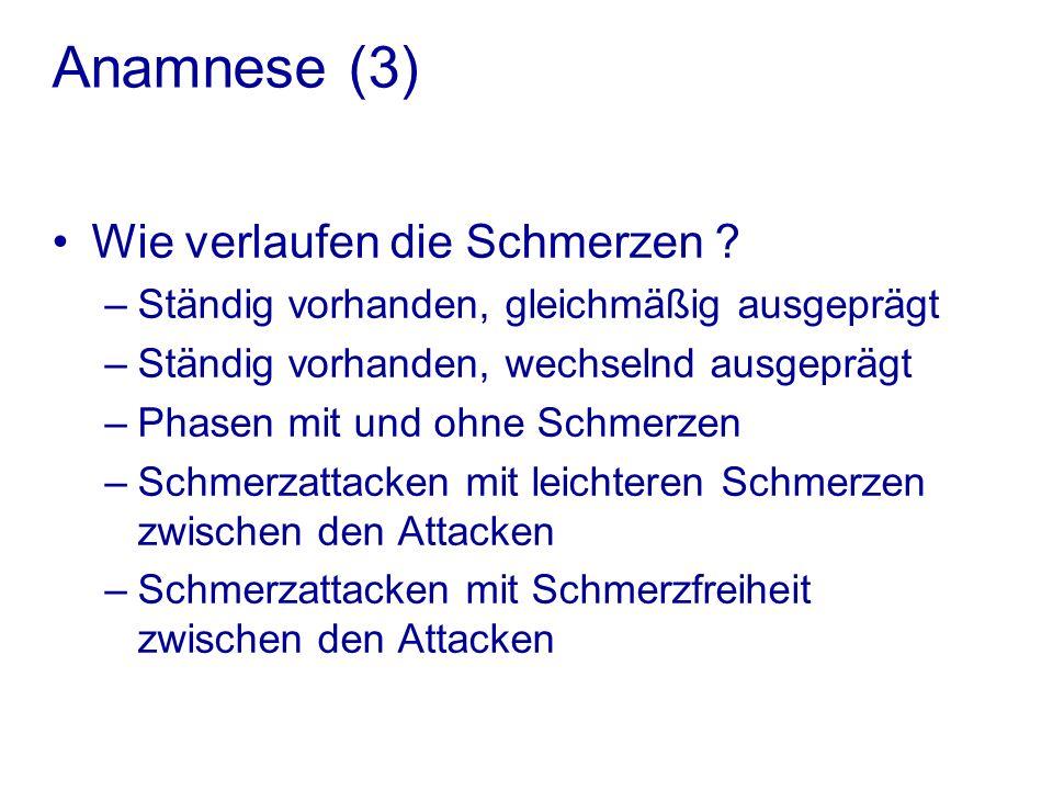 Anamnese (3) Wie verlaufen die Schmerzen .