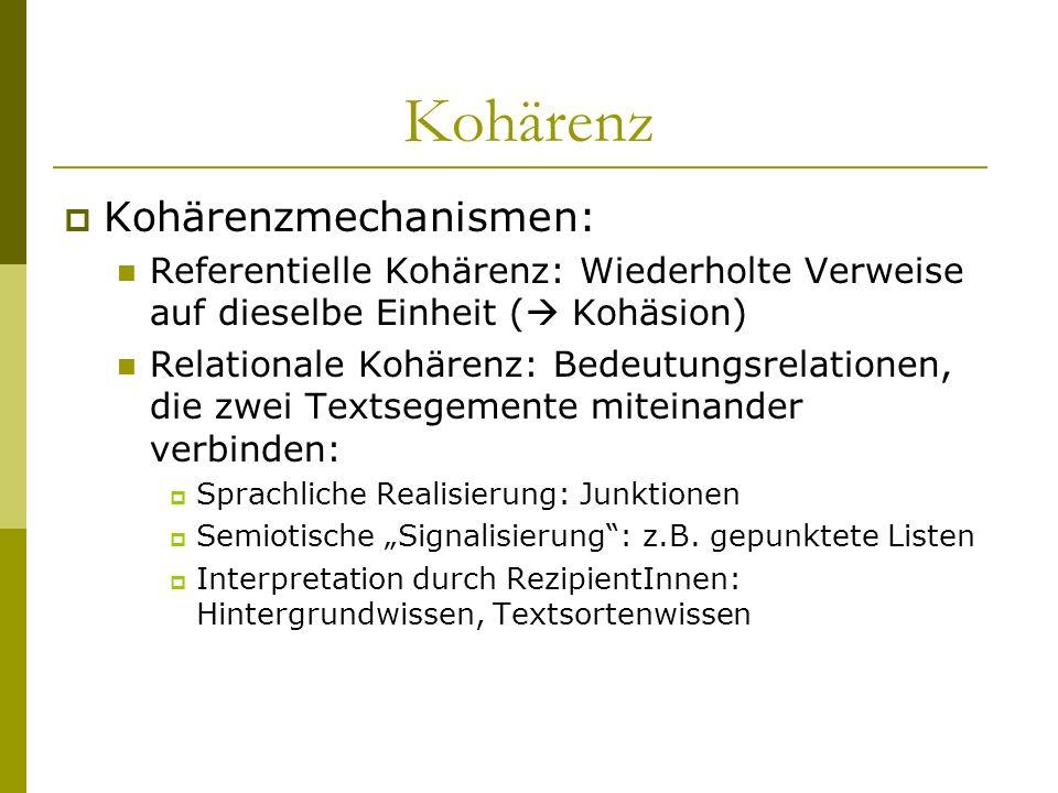 Kohärenzmechanismen: Referentielle Kohärenz: Wiederholte Verweise auf dieselbe Einheit ( Kohäsion) Relationale Kohärenz: Bedeutungsrelationen, die zwe