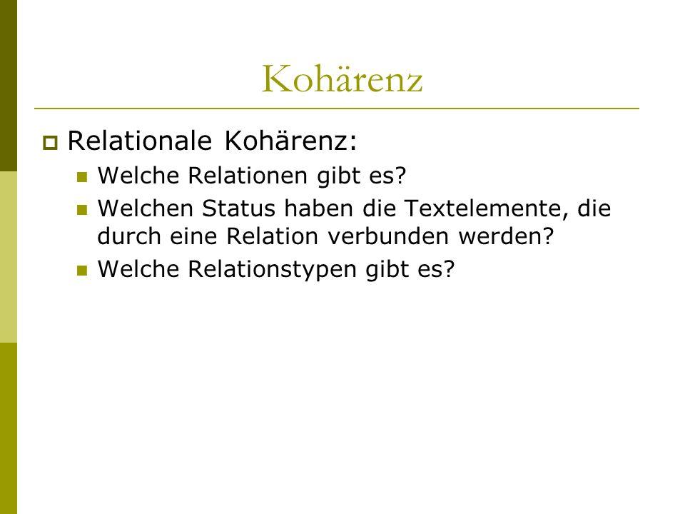 Kohärenz Relationale Kohärenz: Welche Relationen gibt es? Welchen Status haben die Textelemente, die durch eine Relation verbunden werden? Welche Rela