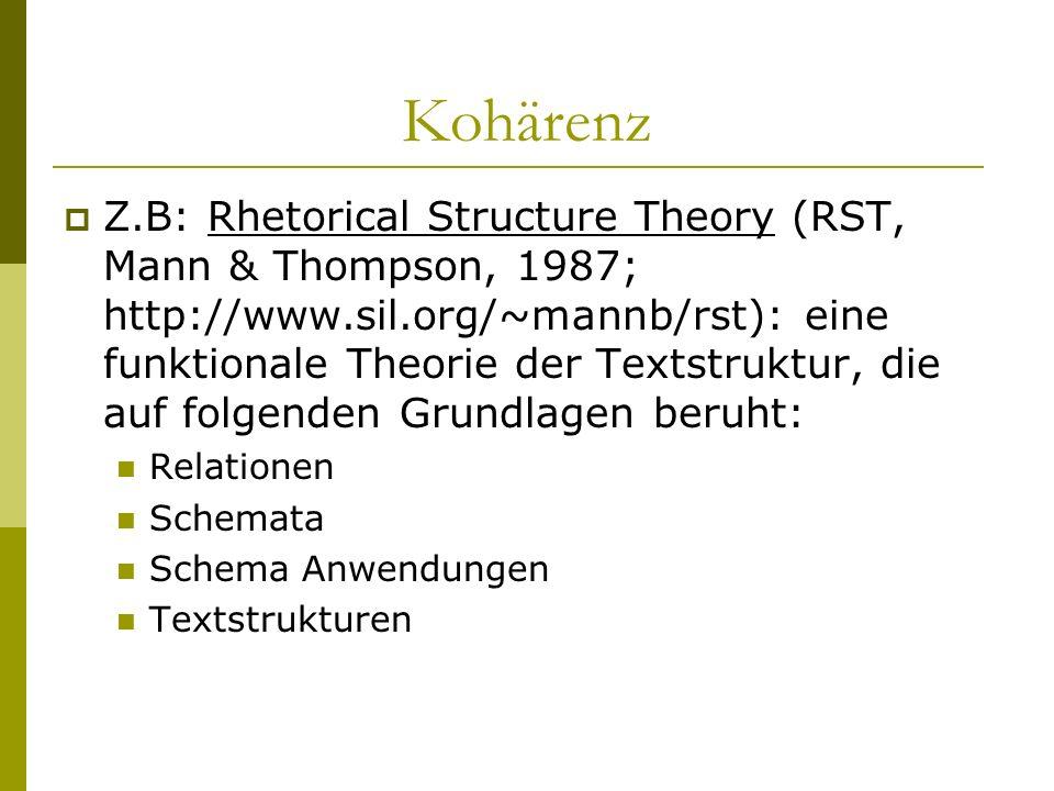 Kohärenz Z.B: Rhetorical Structure Theory (RST, Mann & Thompson, 1987; http://www.sil.org/~mannb/rst): eine funktionale Theorie der Textstruktur, die