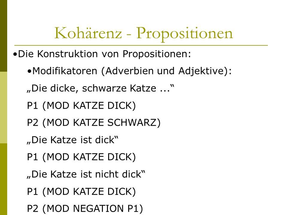 Kohärenz - Propositionen Die Konstruktion von Propositionen: Modifikatoren (Adverbien und Adjektive): Die dicke, schwarze Katze... P1 (MOD KATZE DICK)