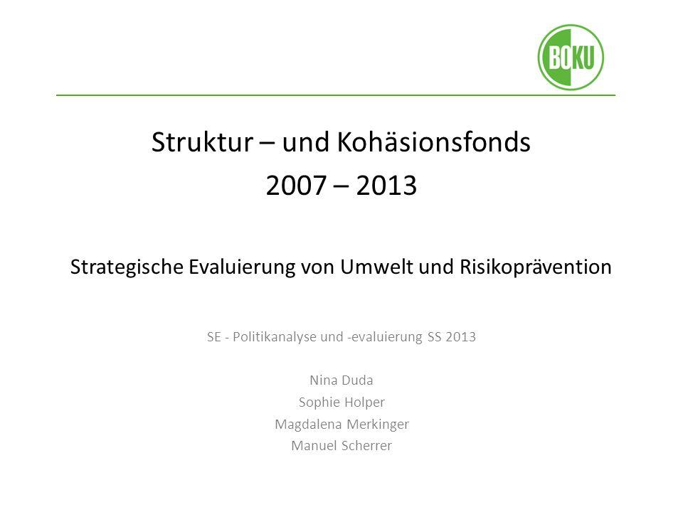Struktur – und Kohäsionsfonds 2007 – 2013 Strategische Evaluierung von Umwelt und Risikoprävention SE - Politikanalyse und evaluierung SS 2013 Nina Du