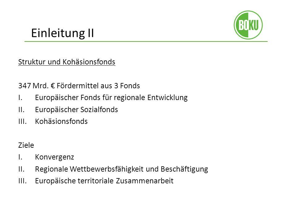 Einleitung II Struktur und Kohäsionsfonds 347 Mrd. Fördermittel aus 3 Fonds I.Europäischer Fonds für regionale Entwicklung II.Europäischer Sozialfonds