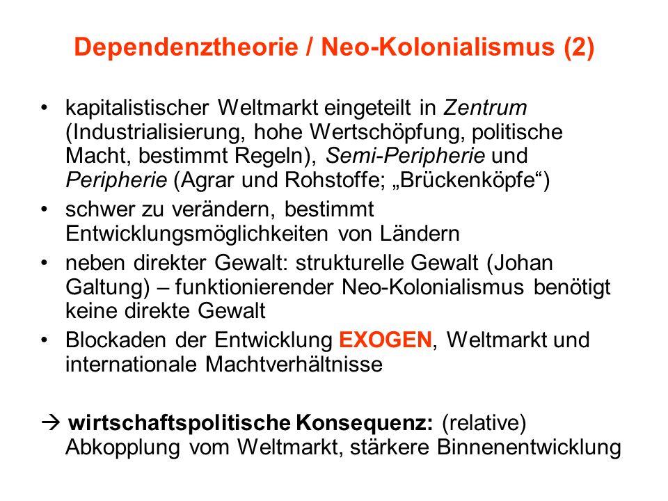 Dependenztheorie / Neo-Kolonialismus (2) kapitalistischer Weltmarkt eingeteilt in Zentrum (Industrialisierung, hohe Wertschöpfung, politische Macht, b