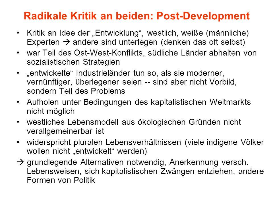 Radikale Kritik an beiden: Post-Development Kritik an Idee der Entwicklung, westlich, weiße (männliche) Experten andere sind unterlegen (denken das of