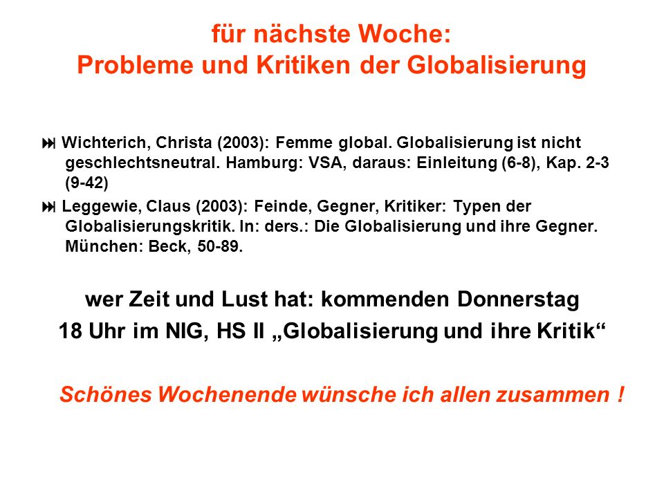 für nächste Woche: Probleme und Kritiken der Globalisierung Wichterich, Christa (2003): Femme global. Globalisierung ist nicht geschlechtsneutral. Ham