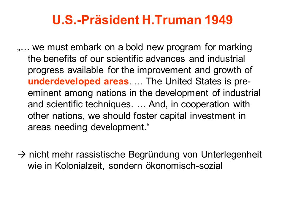U.S.-Präsident H.Truman 1949 … we must embark on a bold new program for marking the benefits of our scientific advances and industrial progress availa