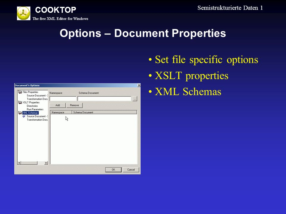 The free XML Editor for Windows COOKTOP Semistrukturierte Daten 1 Options – Document Properties Set file specific options XSLT properties XML Schemas