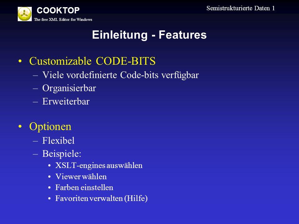 The free XML Editor for Windows COOKTOP Semistrukturierte Daten 1 Einleitung - Features Customizable CODE-BITS –Viele vordefinierte Code-bits verfügba