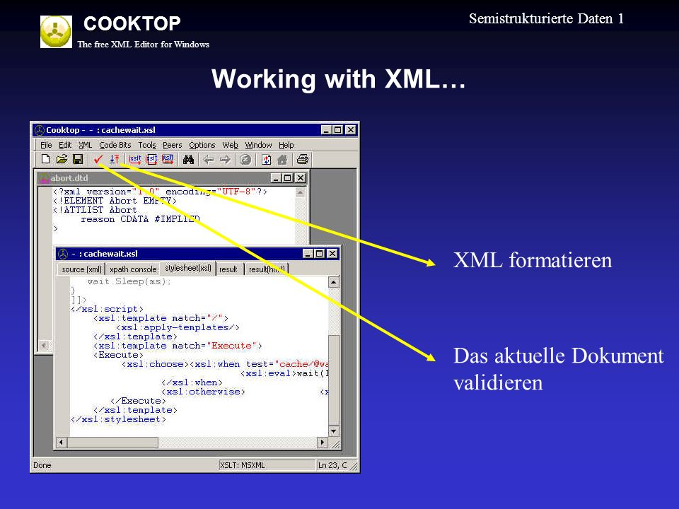 The free XML Editor for Windows COOKTOP Semistrukturierte Daten 1 Working with XML… XML formatieren Das aktuelle Dokument validieren