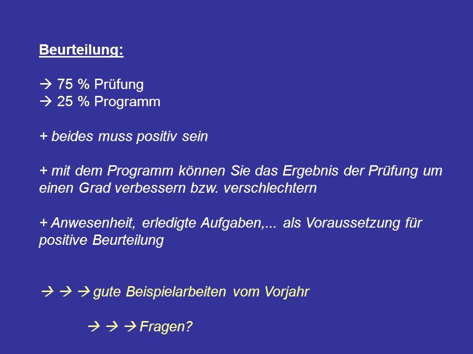 Beurteilung: 75 % Prüfung 25 % Programm + beides muss positiv sein + mit dem Programm können Sie das Ergebnis der Prüfung um einen Grad verbessern bzw