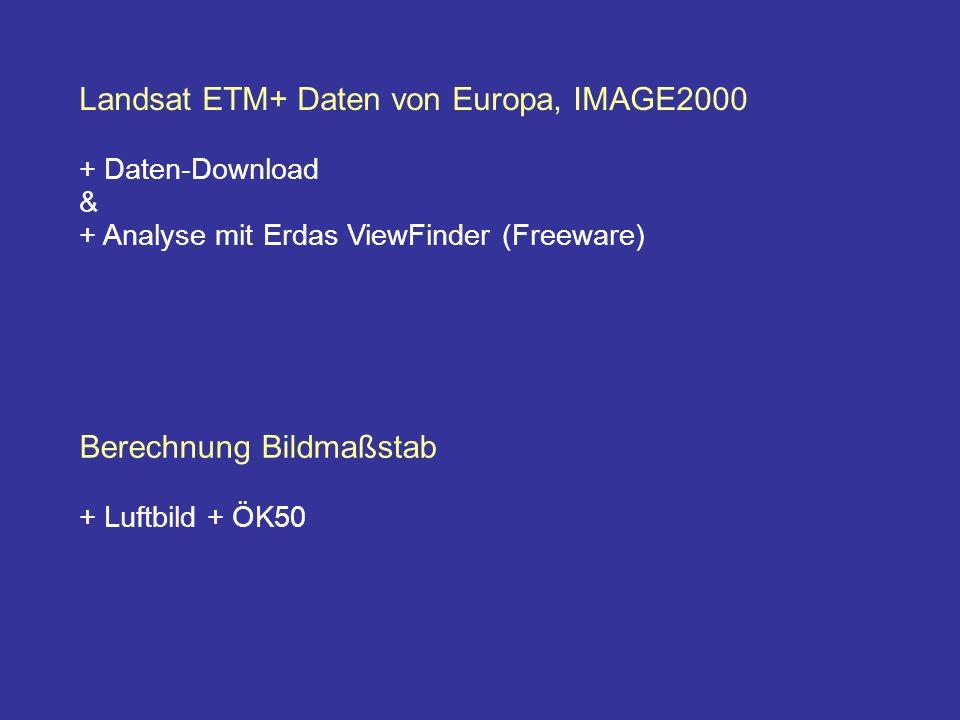 Landsat ETM+ Daten von Europa, IMAGE2000 + Daten-Download & + Analyse mit Erdas ViewFinder (Freeware) Berechnung Bildmaßstab + Luftbild + ÖK50