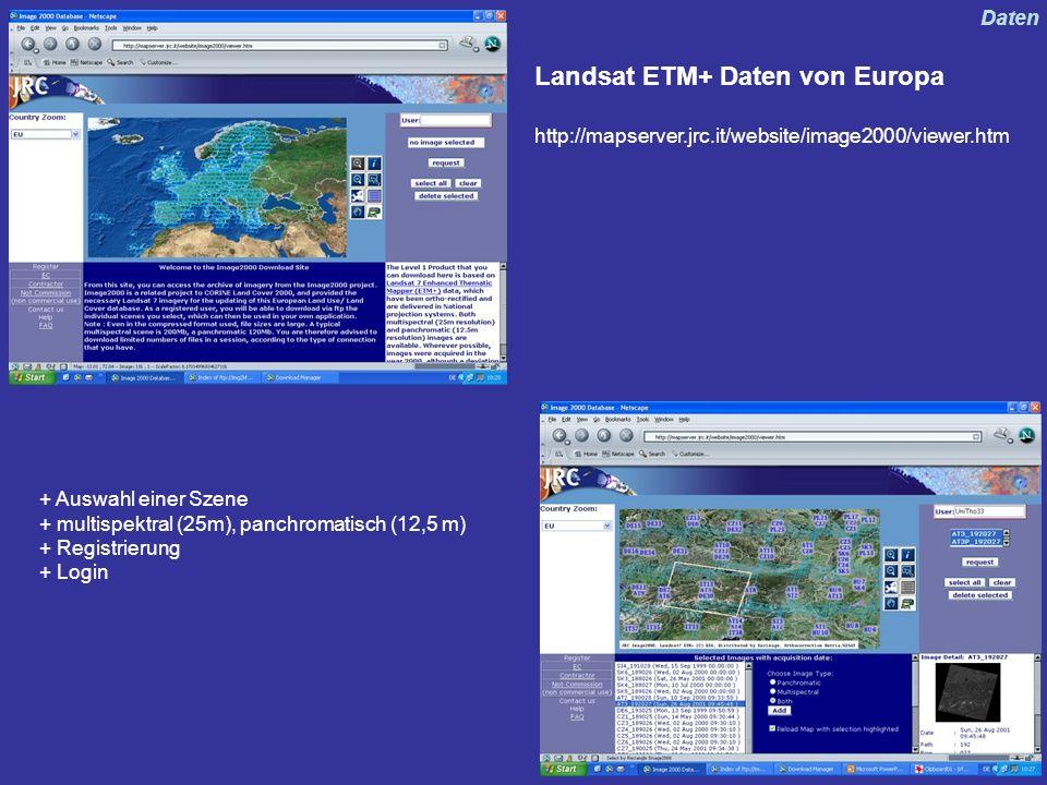 Landsat ETM+ Daten von Europa http://mapserver.jrc.it/website/image2000/viewer.htm + Auswahl einer Szene + multispektral (25m), panchromatisch (12,5 m