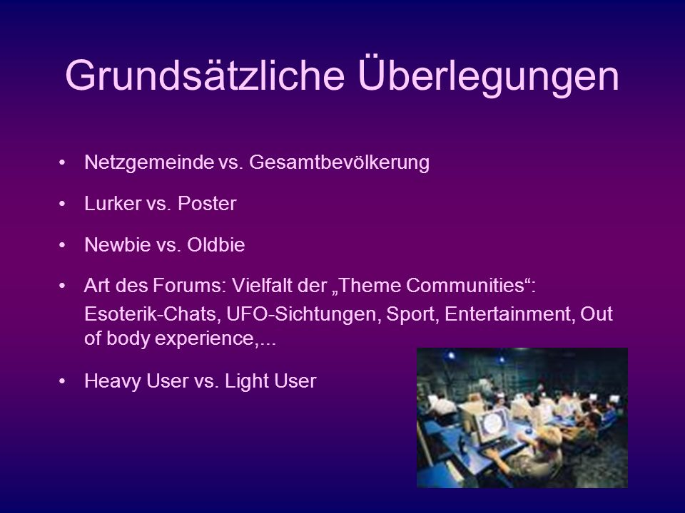 Grundsätzliche Überlegungen Netzgemeinde vs. Gesamtbevölkerung Lurker vs. Poster Newbie vs. Oldbie Art des Forums: Vielfalt der Theme Communities: Eso