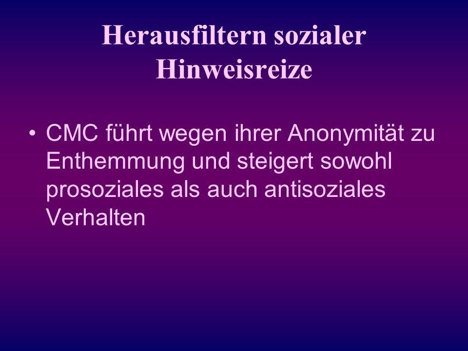 Herausfiltern sozialer Hinweisreize CMC führt wegen ihrer Anonymität zu Enthemmung und steigert sowohl prosoziales als auch antisoziales Verhalten