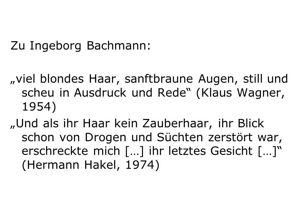 Zu Ingeborg Bachmann: viel blondes Haar, sanftbraune Augen, still und scheu in Ausdruck und Rede (Klaus Wagner, 1954) Und als ihr Haar kein Zauberhaar