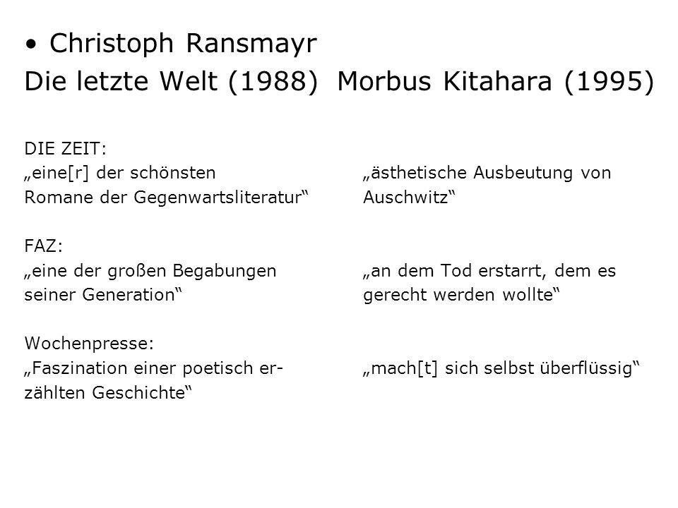Christoph Ransmayr Die letzte Welt (1988) Morbus Kitahara (1995) DIE ZEIT: eine[r] der schönstenästhetische Ausbeutung von Romane der Gegenwartslitera