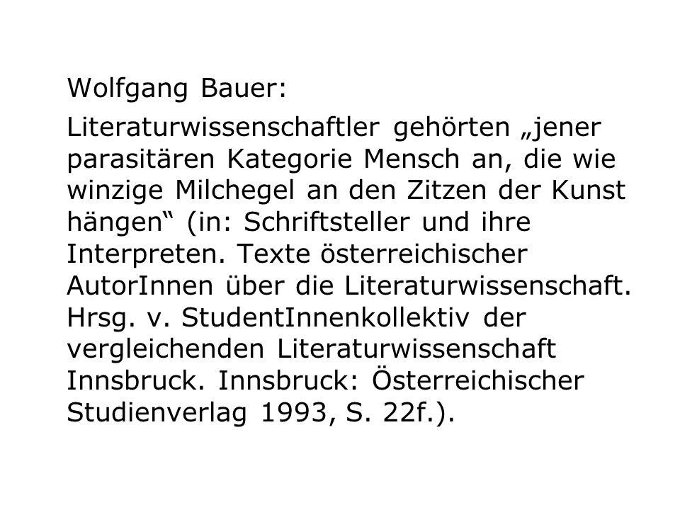 Wolfgang Bauer: Literaturwissenschaftler gehörten jener parasitären Kategorie Mensch an, die wie winzige Milchegel an den Zitzen der Kunst hängen (in: