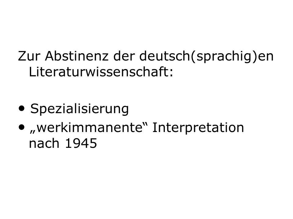 Zur Abstinenz der deutsch(sprachig)en Literaturwissenschaft: Spezialisierung werkimmanente Interpretation nach 1945