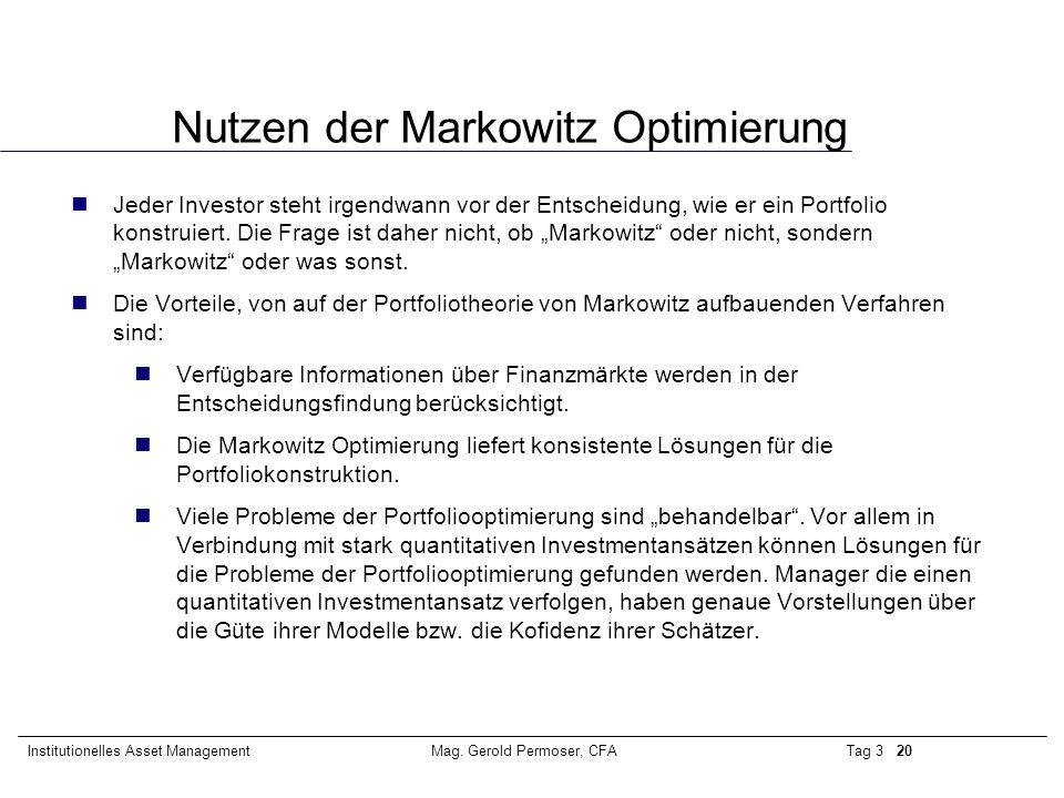 Tag 3 20Institutionelles Asset ManagementMag. Gerold Permoser, CFA Nutzen der Markowitz Optimierung Jeder Investor steht irgendwann vor der Entscheidu