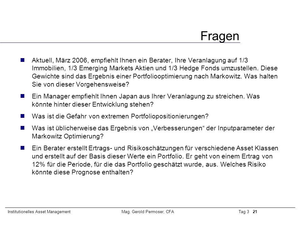 Tag 3 21Institutionelles Asset ManagementMag. Gerold Permoser, CFA Fragen Aktuell, März 2006, empfiehlt Ihnen ein Berater, Ihre Veranlagung auf 1/3 Im