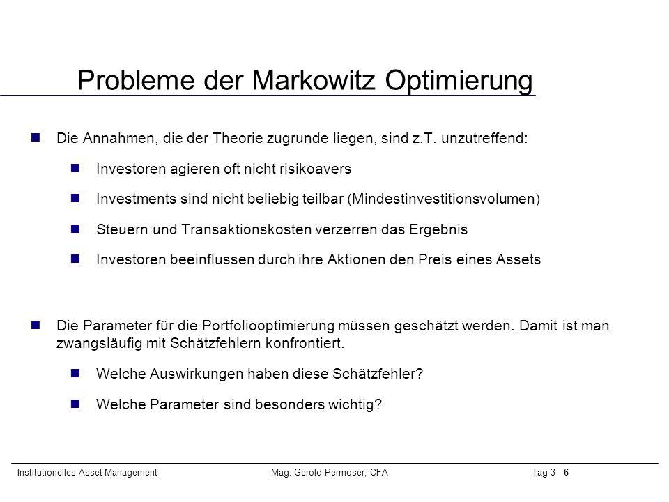 Tag 3 6Institutionelles Asset ManagementMag. Gerold Permoser, CFA Probleme der Markowitz Optimierung Die Annahmen, die der Theorie zugrunde liegen, si