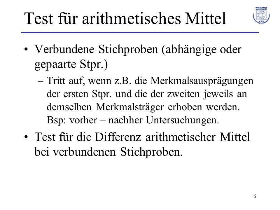 6 Test für arithmetisches Mittel Verbundene Stichproben (abhängige oder gepaarte Stpr.) –Tritt auf, wenn z.B. die Merkmalsausprägungen der ersten Stpr