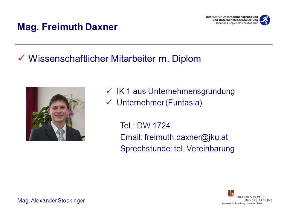 Mag. Alexander Stockinger Mag. Freimuth Daxner Wissenschaftlicher Mitarbeiter m. Diplom IK 1 aus Unternehmensgründung Unternehmer (Funtasia) Tel.: DW
