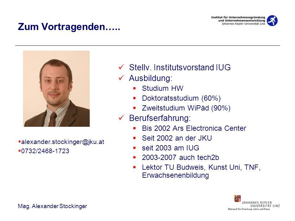 Mag. Alexander Stockinger Zum Vortragenden….. Stellv. Institutsvorstand IUG Ausbildung: Studium HW Doktoratsstudium (60%) Zweitstudium WiPäd (90%) Ber