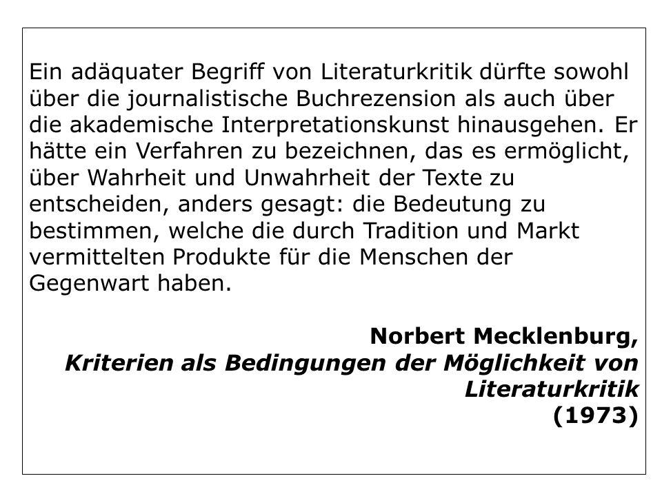 Ein adäquater Begriff von Literaturkritik dürfte sowohl über die journalistische Buchrezension als auch über die akademische Interpretationskunst hina