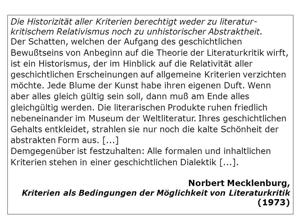 Die Historizität aller Kriterien berechtigt weder zu literatur- kritischem Relativismus noch zu unhistorischer Abstraktheit. Der Schatten, welchen der