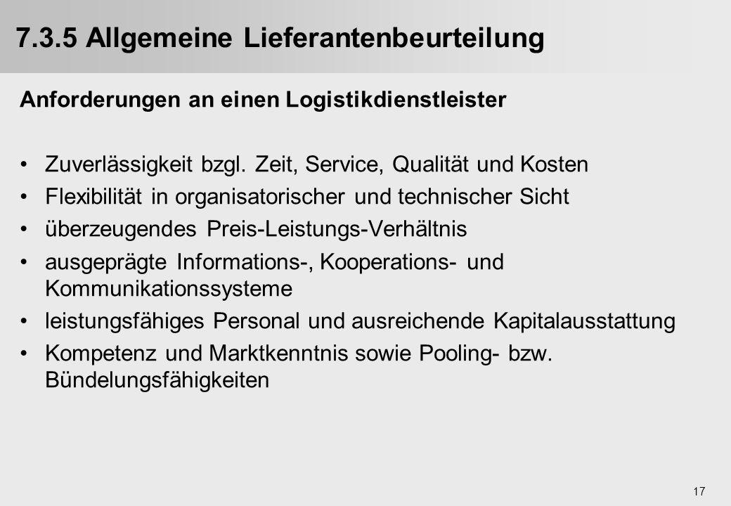 17 7.3.5 Allgemeine Lieferantenbeurteilung Anforderungen an einen Logistikdienstleister Zuverlässigkeit bzgl. Zeit, Service, Qualität und Kosten Flexi
